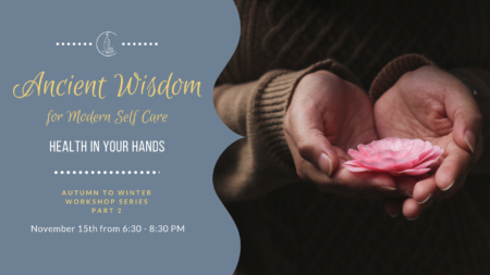 Ancient Wisdom for Modern Self Care Workshop - Health in Your Hands @ Jade Integrated Health | Portland | Maine | United States